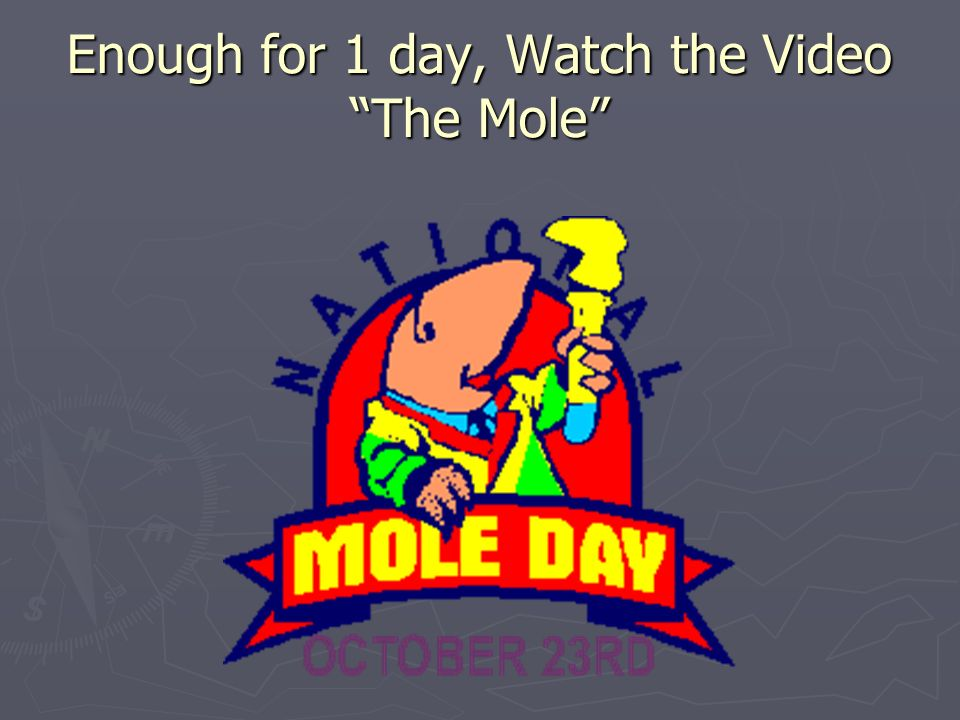 Enough for 1 day, Watch the Video The Mole