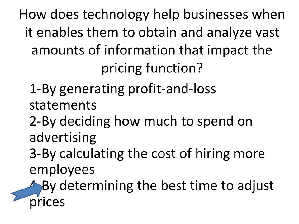 How does technology help businesses when it enables them to obtain and analyze vast amounts of information that impact the pricing function