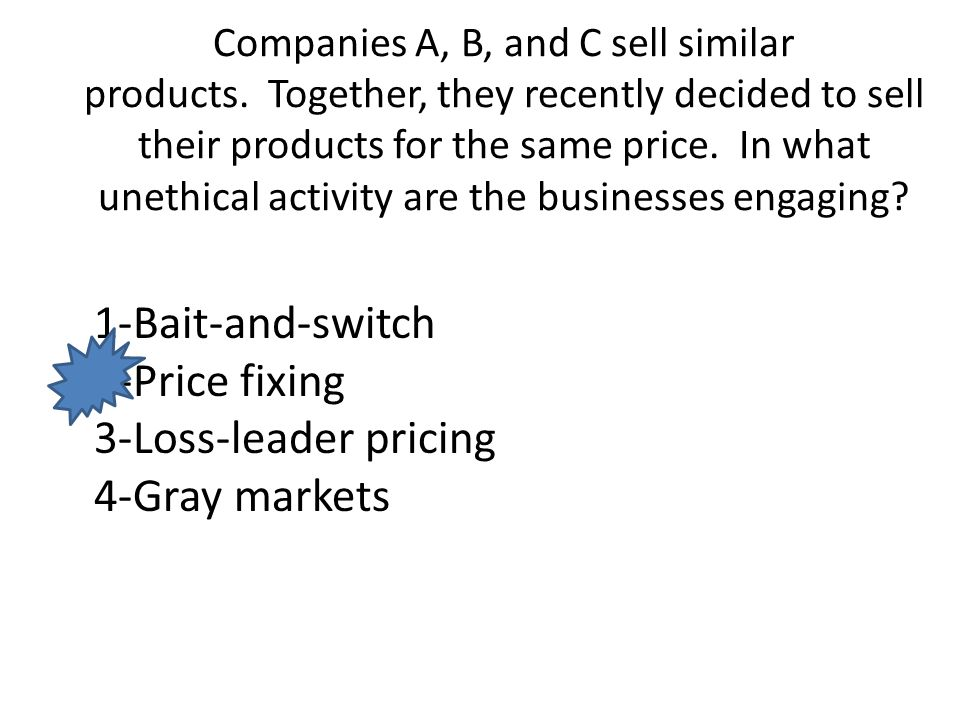 1-Bait-and-switch 2-Price fixing 3-Loss-leader pricing 4-Gray markets