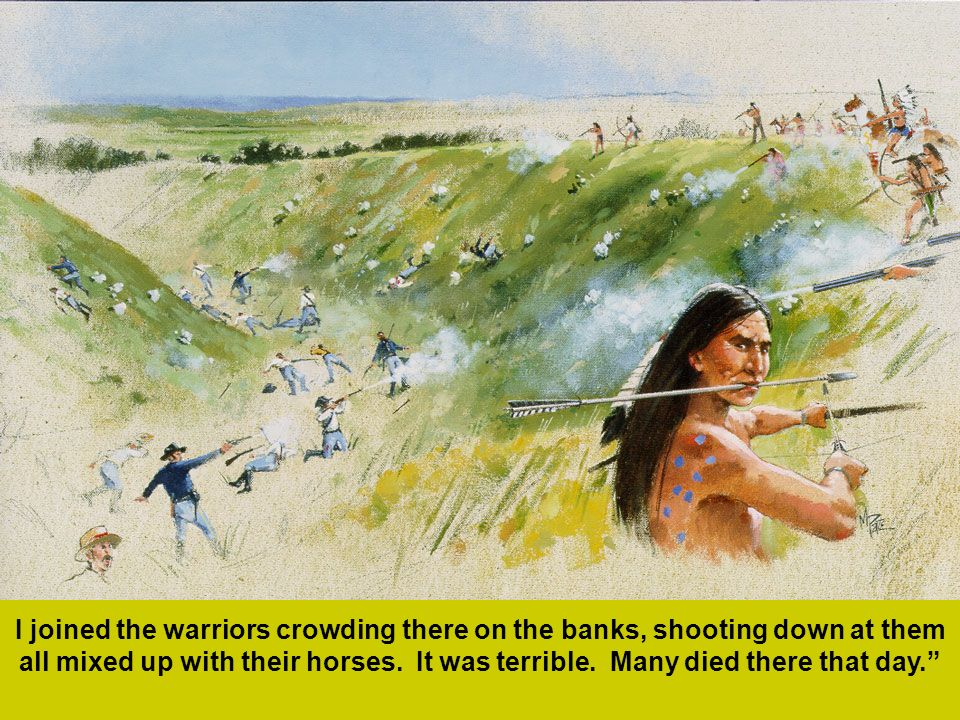 I joined the warriors crowding there on the banks, shooting down at them all mixed up with their horses.