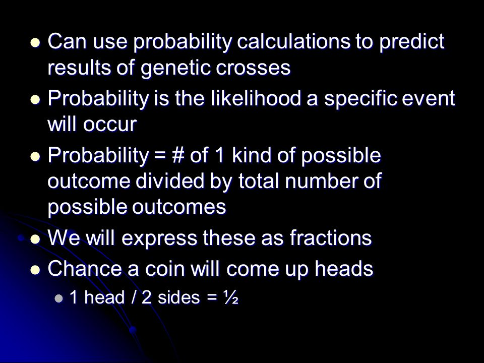 Can use probability calculations to predict results of genetic crosses
