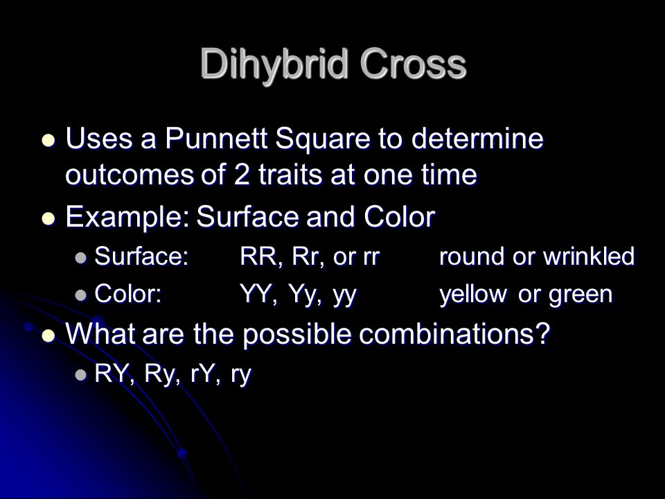 Dihybrid Cross Uses a Punnett Square to determine outcomes of 2 traits at one time. Example: Surface and Color.