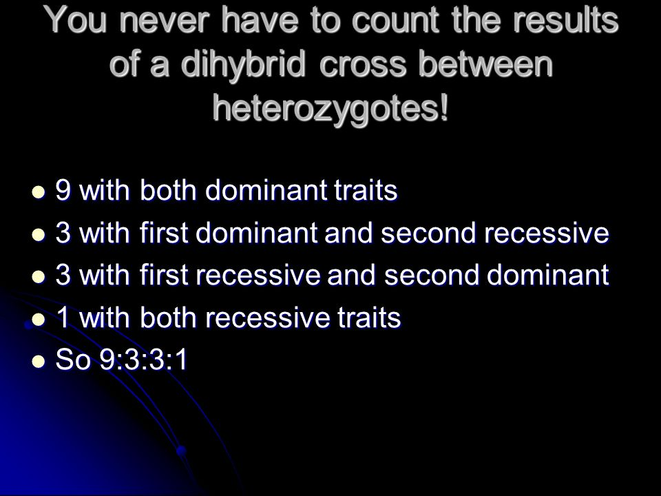 You never have to count the results of a dihybrid cross between heterozygotes!
