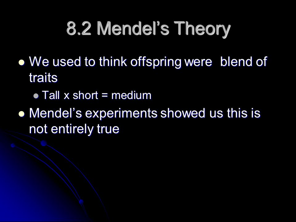 8.2 Mendel's Theory We used to think offspring were blend of traits