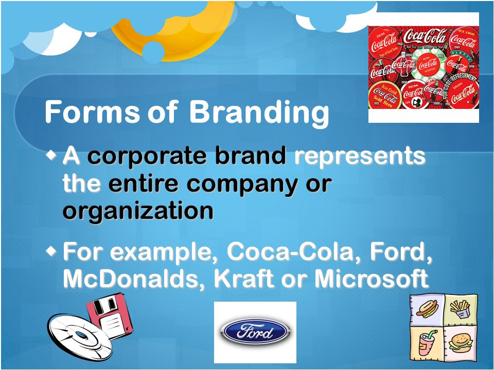 Forms of Branding A corporate brand represents the entire company or organization.