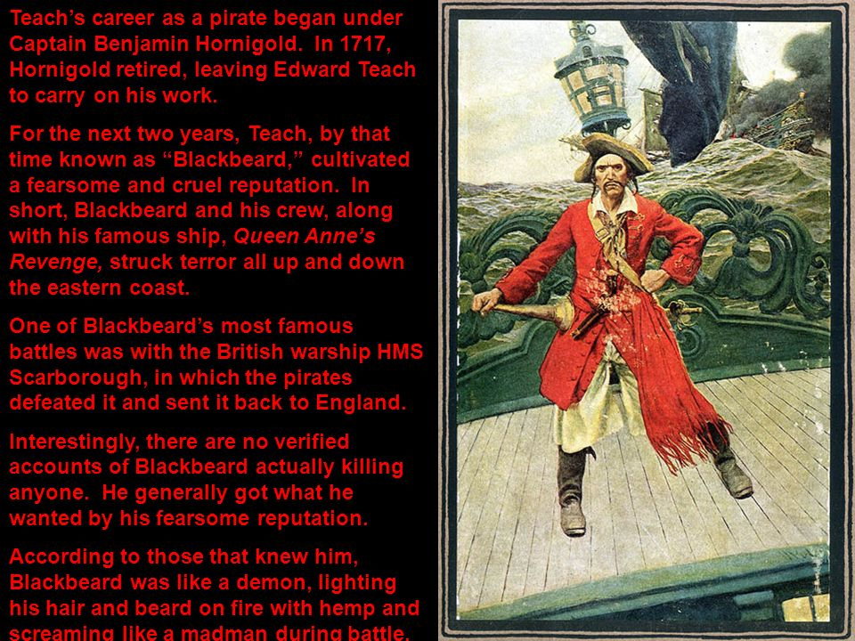 Teach's career as a pirate began under Captain Benjamin Hornigold