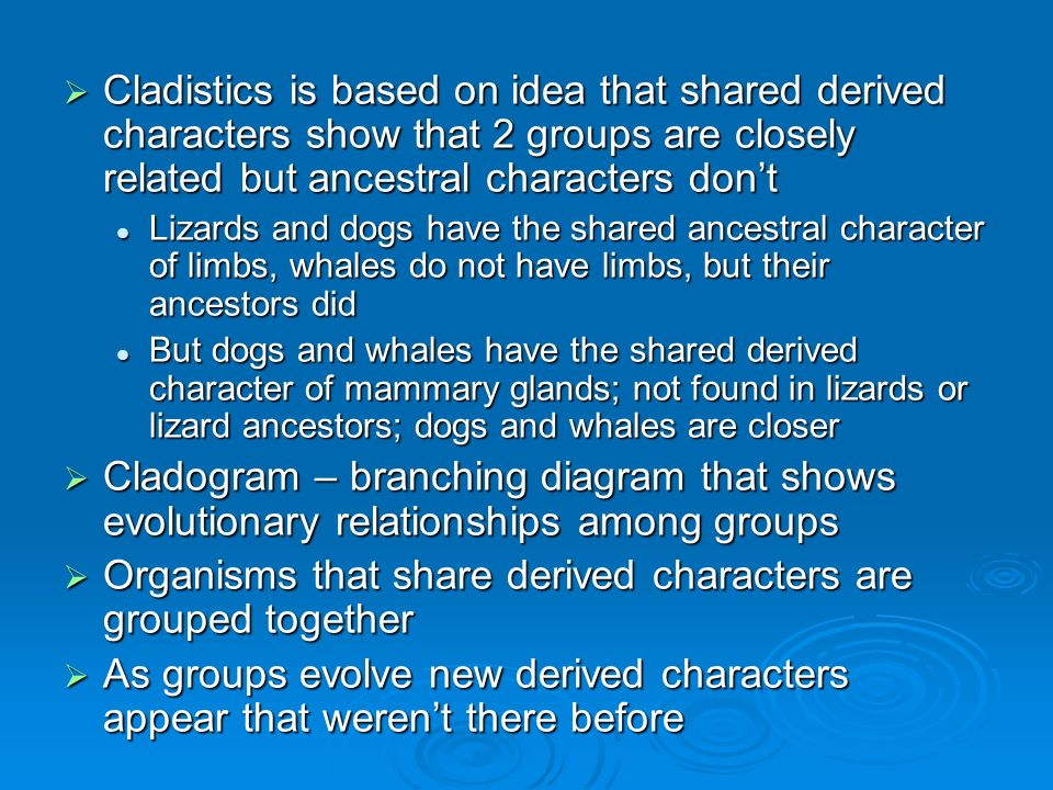 Organisms that share derived characters are grouped together