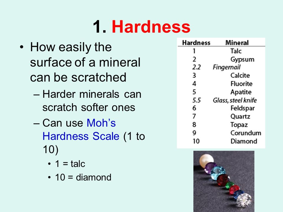 1. Hardness How easily the surface of a mineral can be scratched