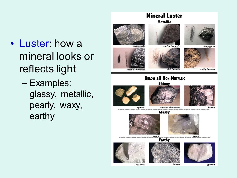 Luster: how a mineral looks or reflects light