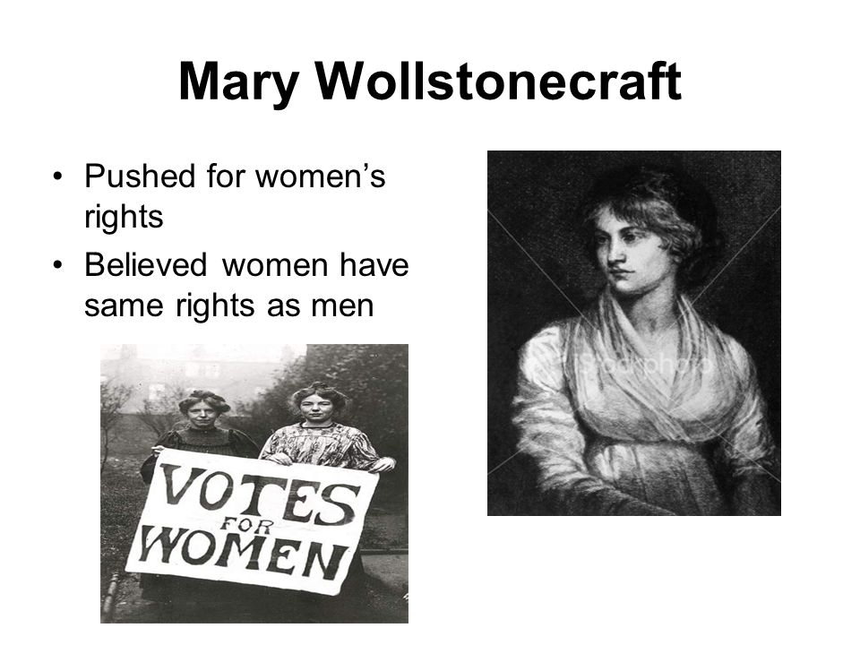 Mary Wollstonecraft Pushed for women's rights
