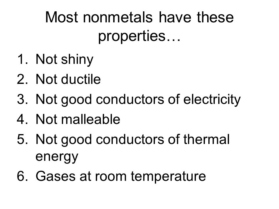 Most nonmetals have these properties…