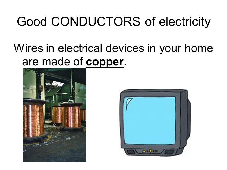 Good CONDUCTORS of electricity