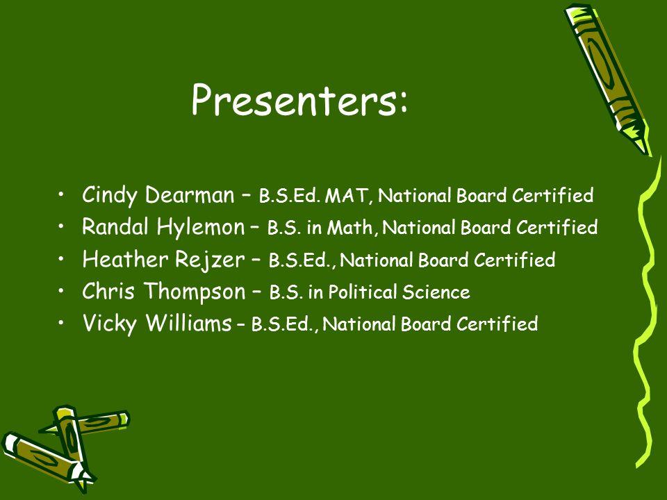 Presenters: Cindy Dearman – B.S.Ed. MAT, National Board Certified