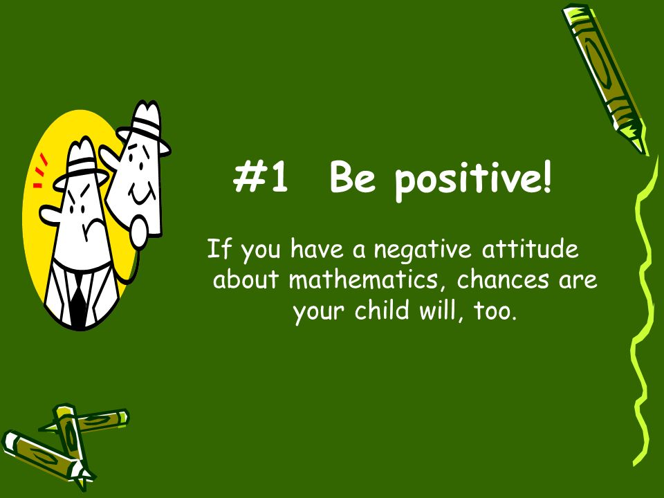 #1 Be positive.