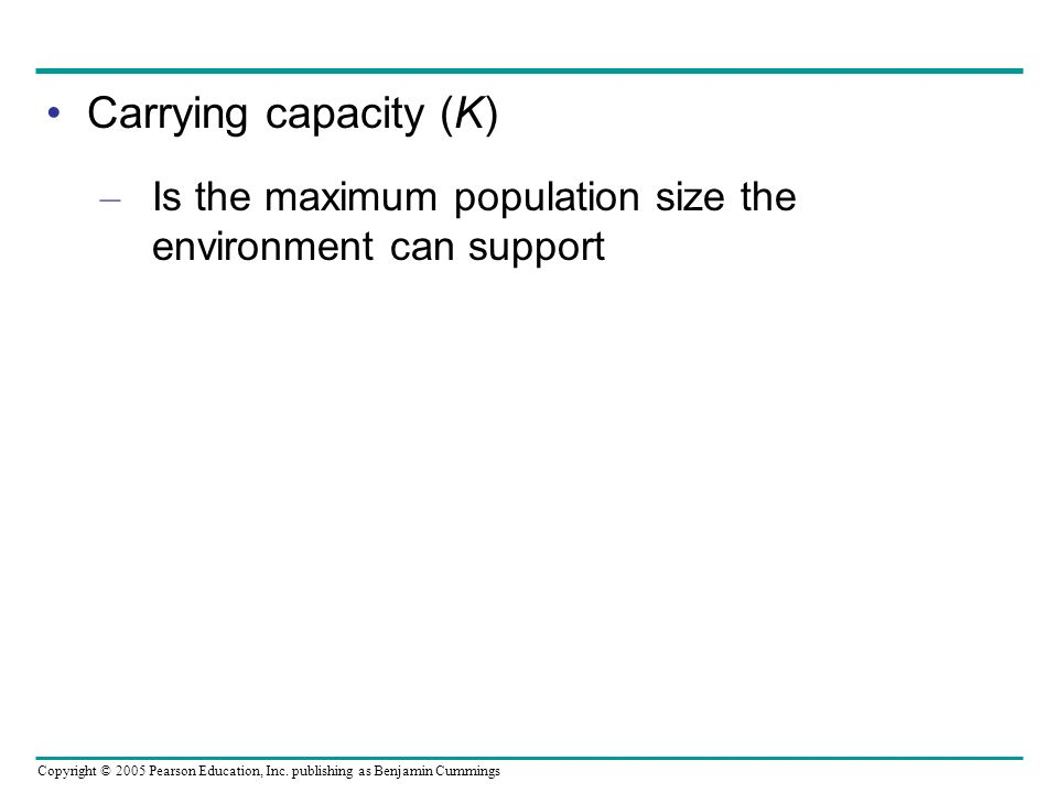 Carrying capacity (K) Is the maximum population size the environment can support