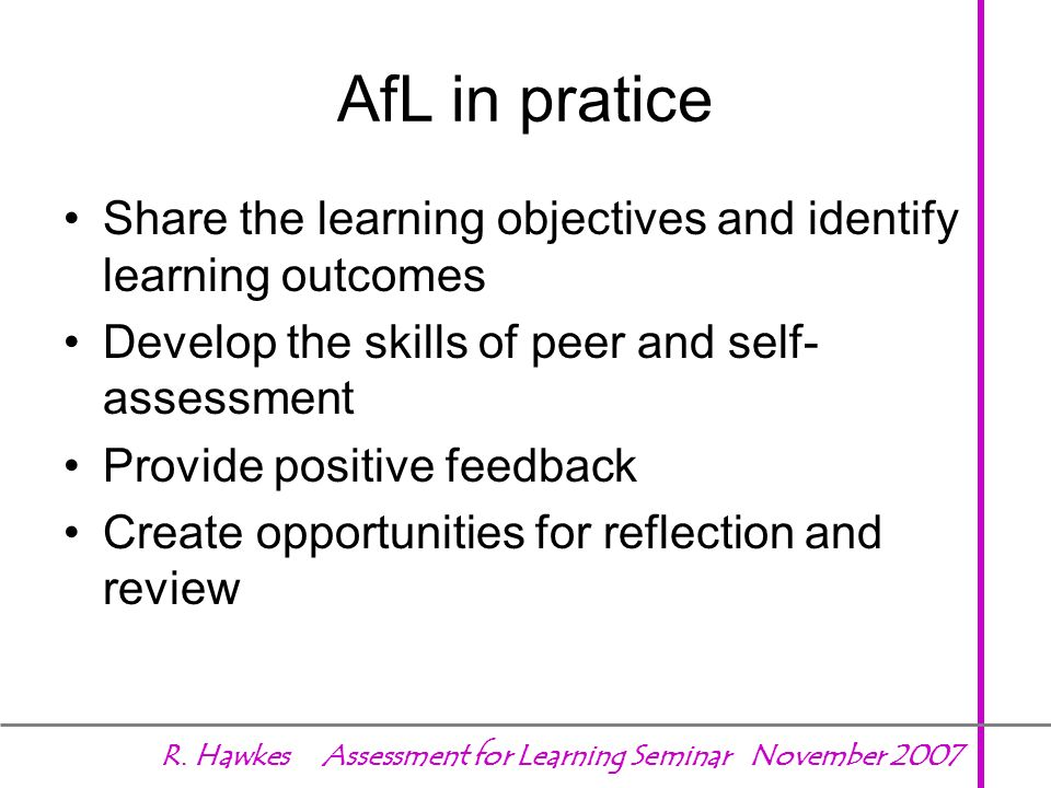 AfL in praticeShare the learning objectives and identify learning outcomes. Develop the skills of peer and self-assessment.