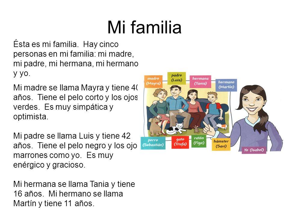 Mi familia Ésta es mi familia. Hay cinco personas en mi familia: mi madre, mi padre, mi hermana, mi hermano y yo.