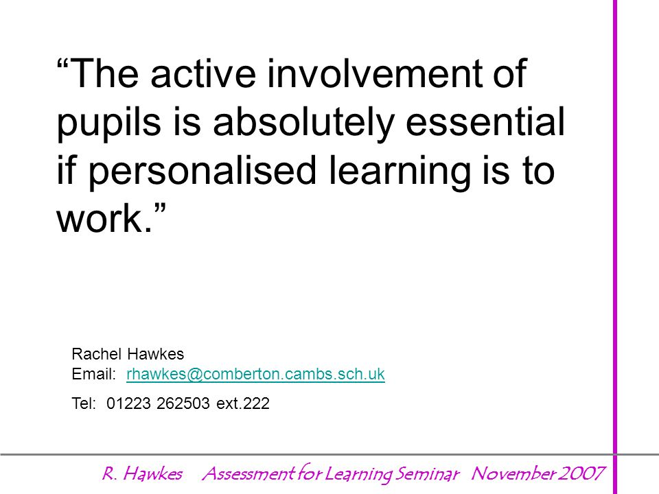 The active involvement of pupils is absolutely essential if personalised learning is to work.