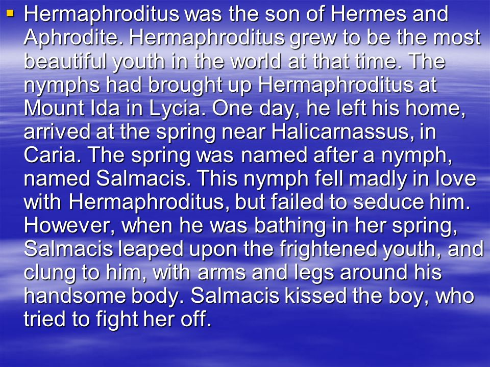 Hermaphroditus was the son of Hermes and Aphrodite