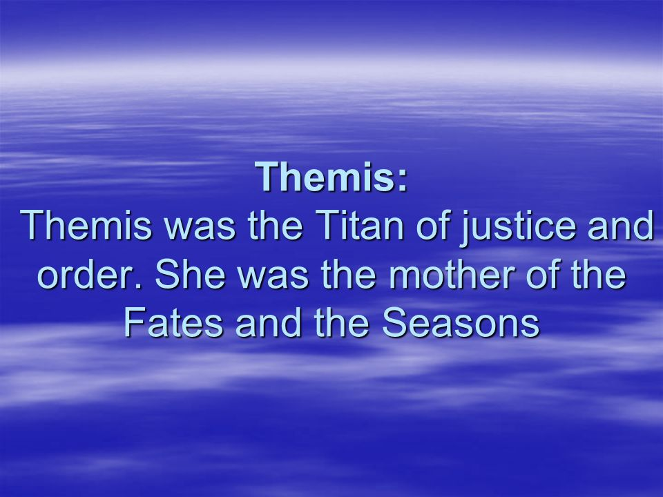 Themis: Themis was the Titan of justice and order