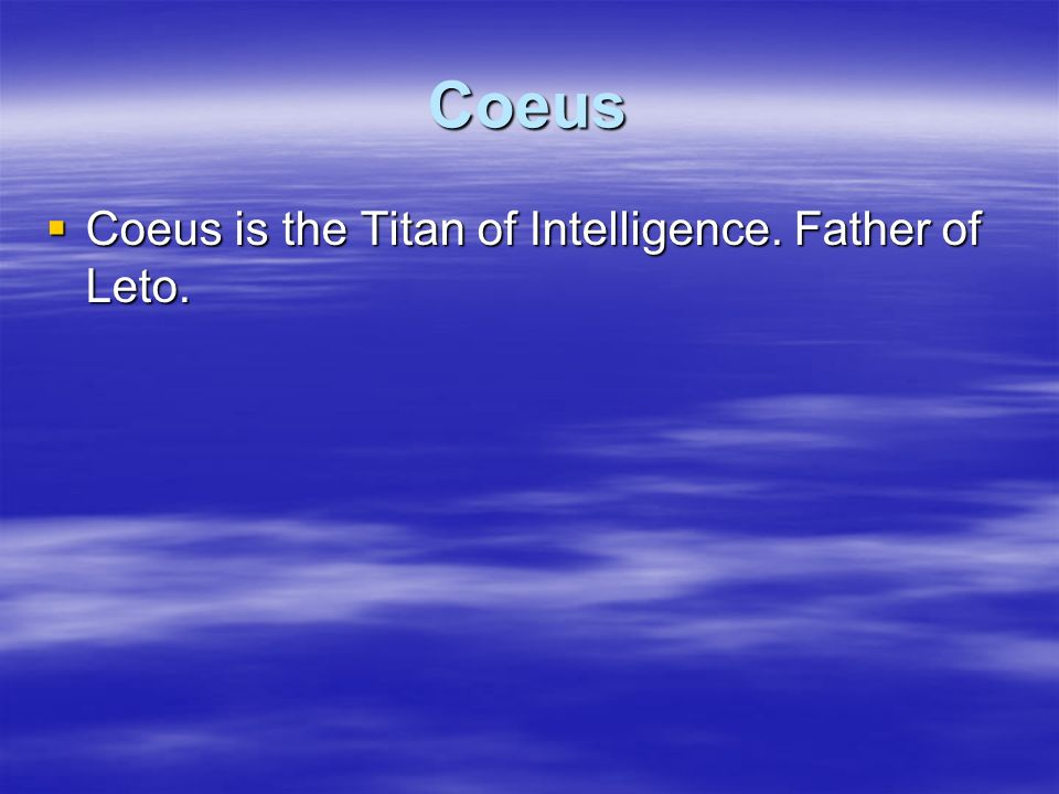 Coeus Coeus is the Titan of Intelligence. Father of Leto.