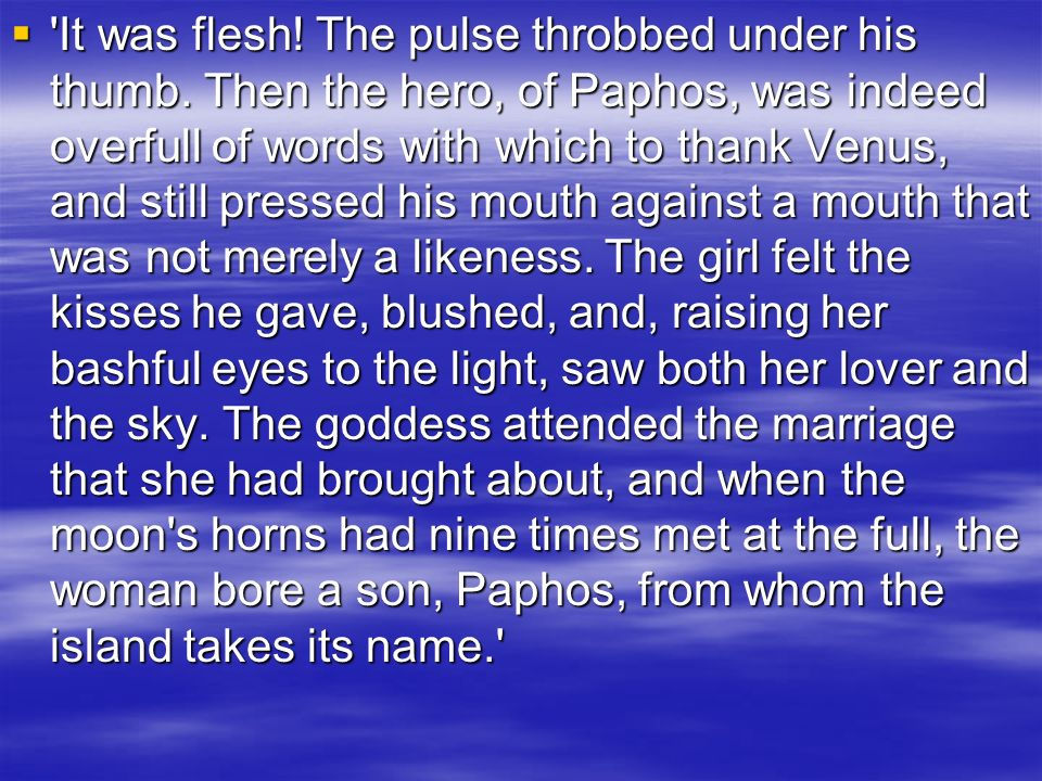 It was flesh. The pulse throbbed under his thumb