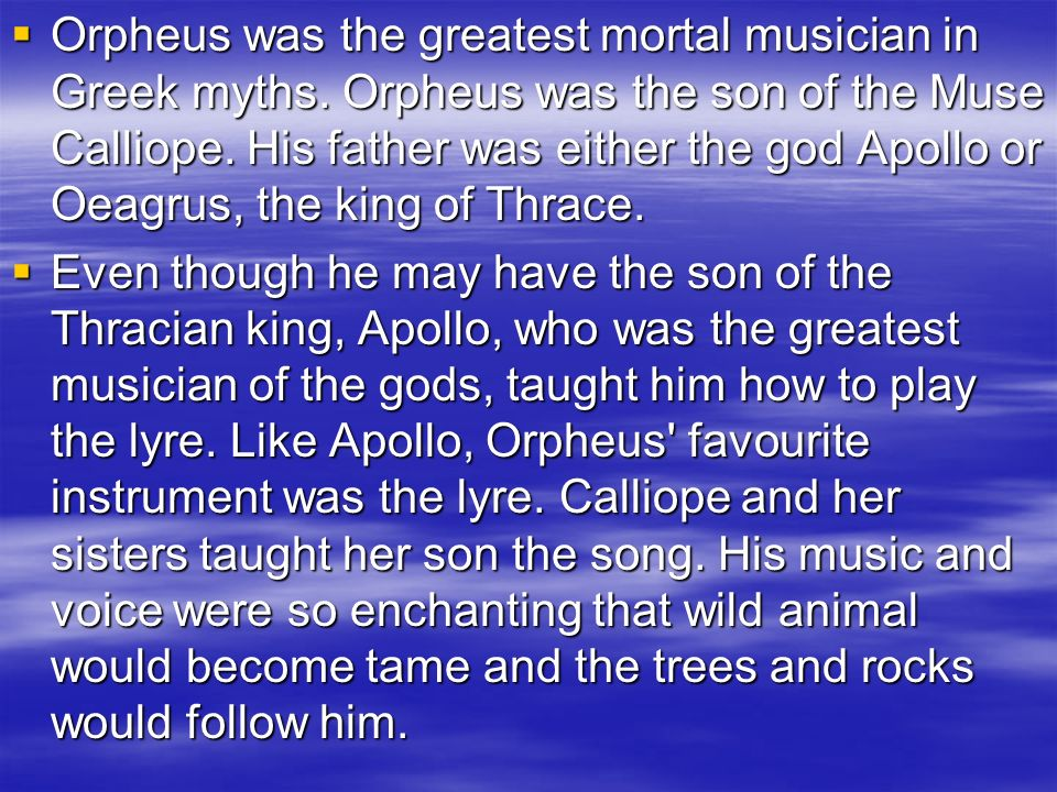 Orpheus was the greatest mortal musician in Greek myths