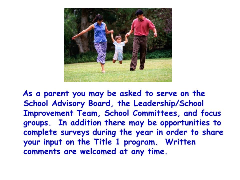 As a parent you may be asked to serve on the School Advisory Board, the Leadership/School Improvement Team, School Committees, and focus groups.