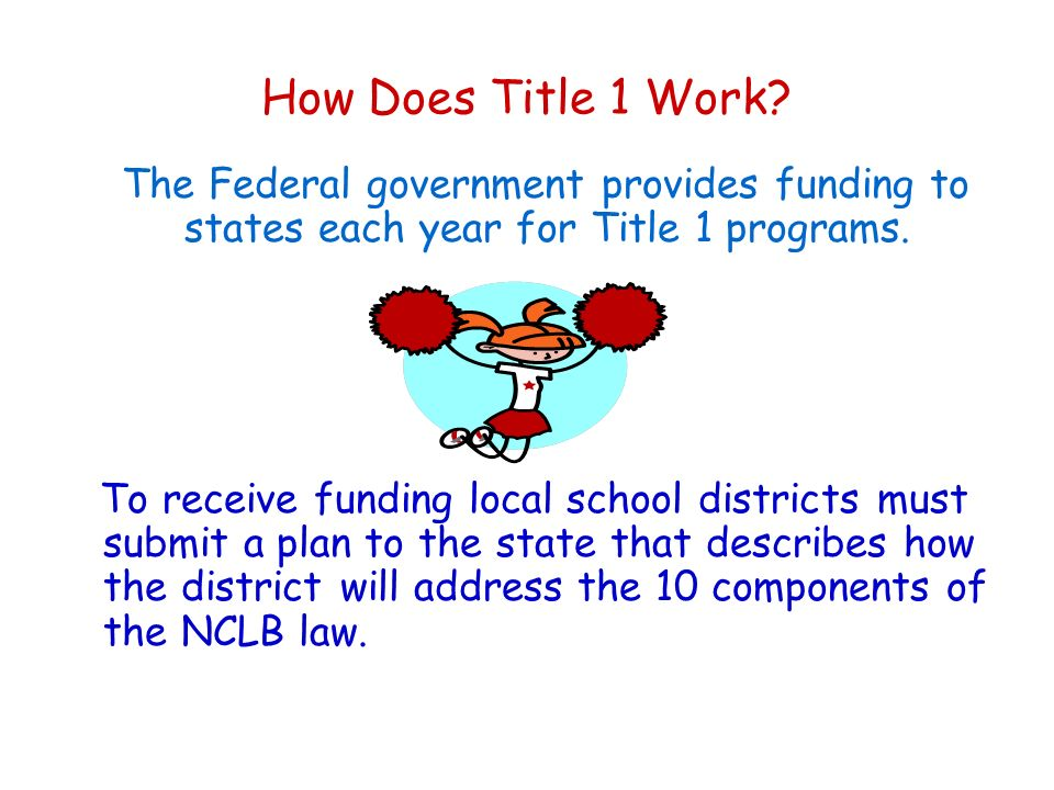How Does Title 1 Work The Federal government provides funding to states each year for Title 1 programs.