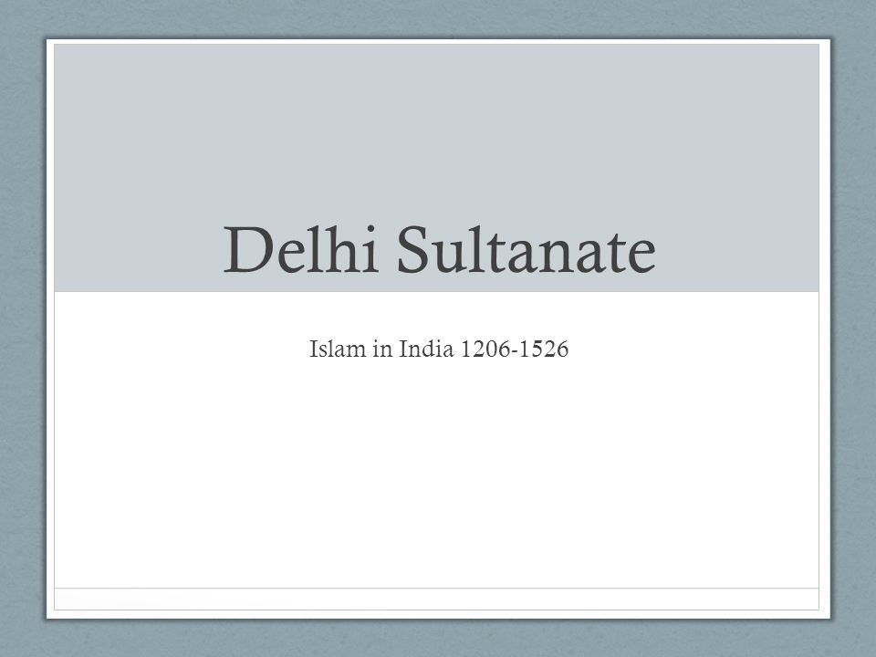 Delhi Sultanate Islam in India 1206-1526