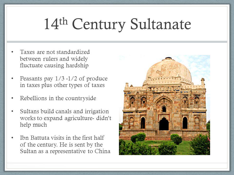 14th Century Sultanate Taxes are not standardized between rulers and widely fluctuate causing hardship.