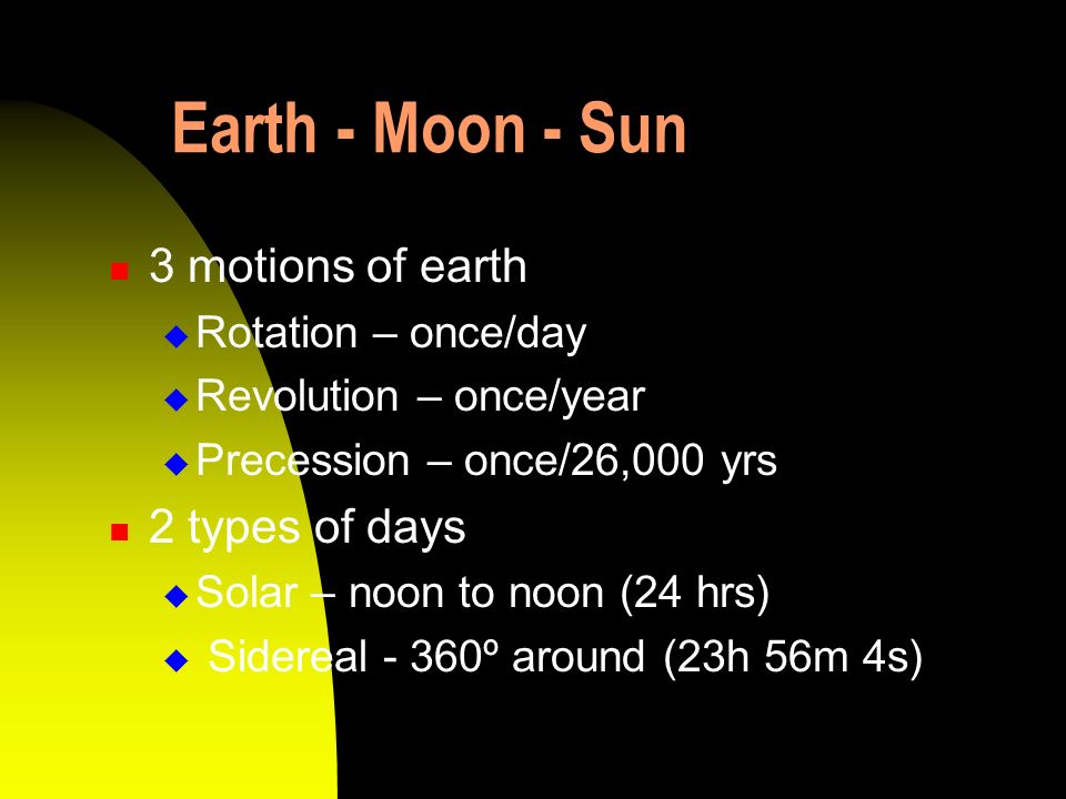 Earth - Moon - Sun 3 motions of earth 2 types of days