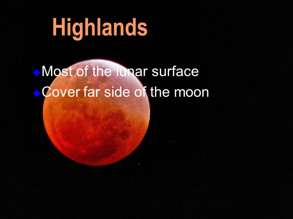 Highlands Most of the lunar surface Cover far side of the moon