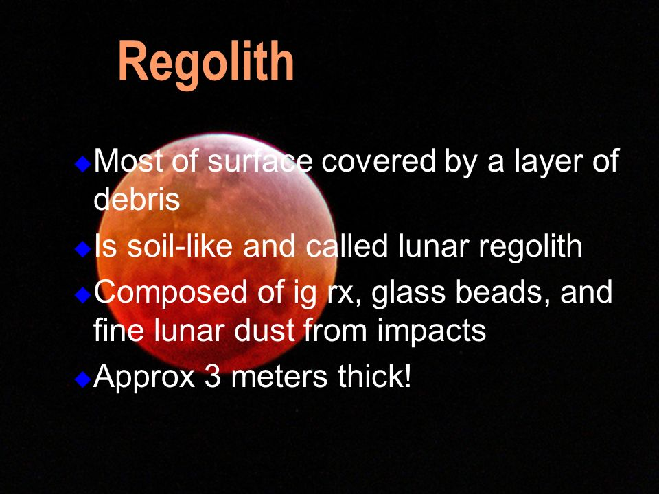 Regolith Most of surface covered by a layer of debris