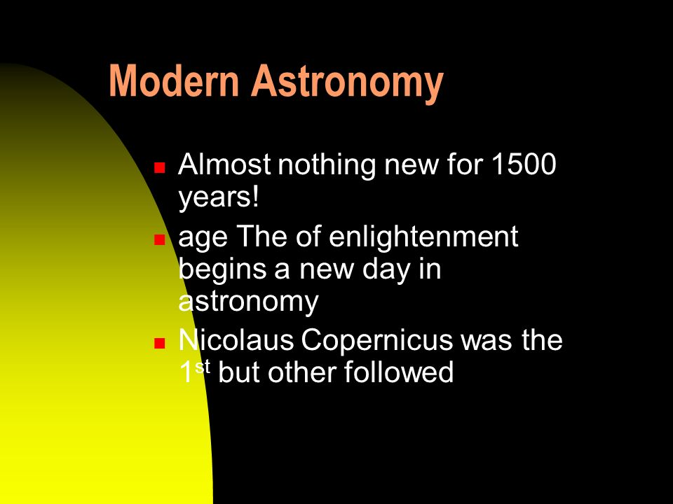 Modern Astronomy Almost nothing new for 1500 years!