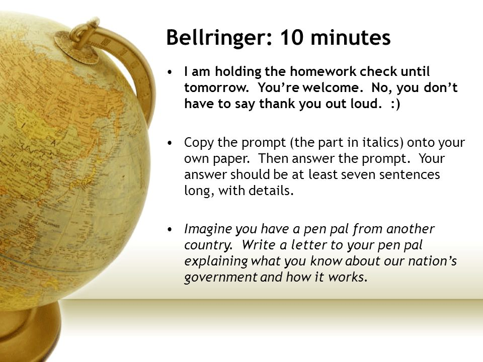 Bellringer: 10 minutes I am holding the homework check until tomorrow. You're welcome. No, you don't have to say thank you out loud. :)