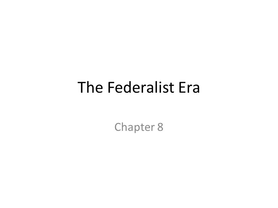 The Federalist Era Chapter 8