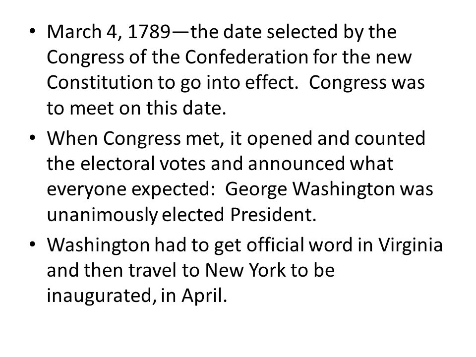 March 4, 1789—the date selected by the Congress of the Confederation for the new Constitution to go into effect. Congress was to meet on this date.