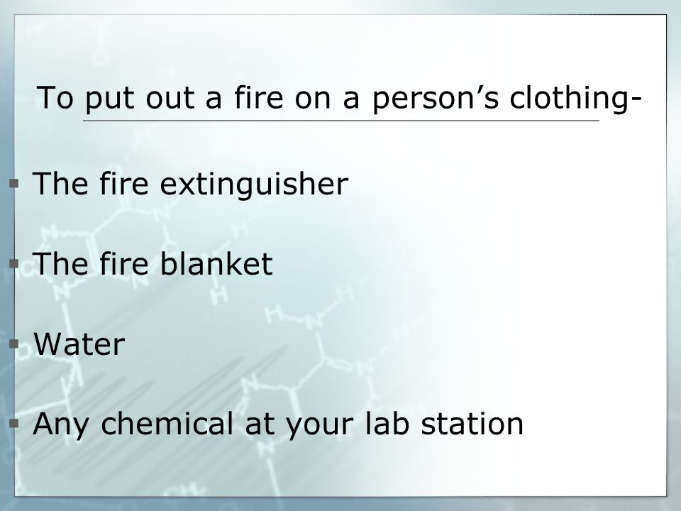 To put out a fire on a person's clothing-
