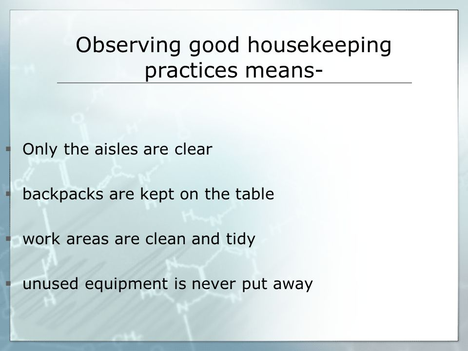 Observing good housekeeping practices means-