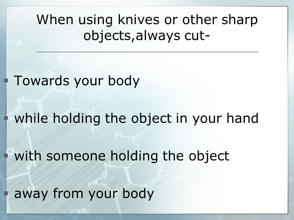 When using knives or other sharp objects,always cut-
