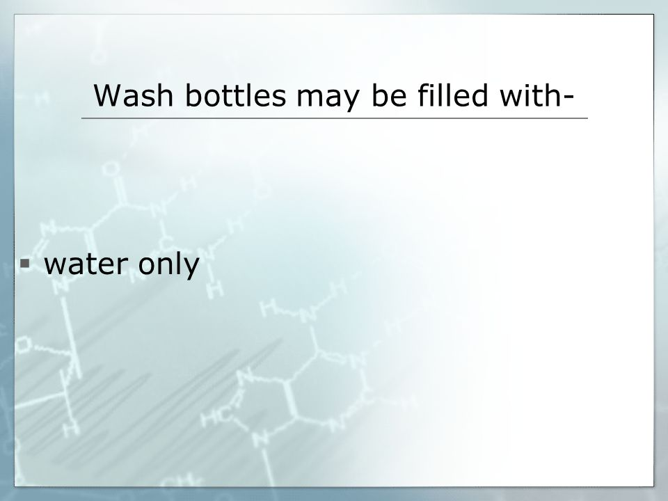 Wash bottles may be filled with-
