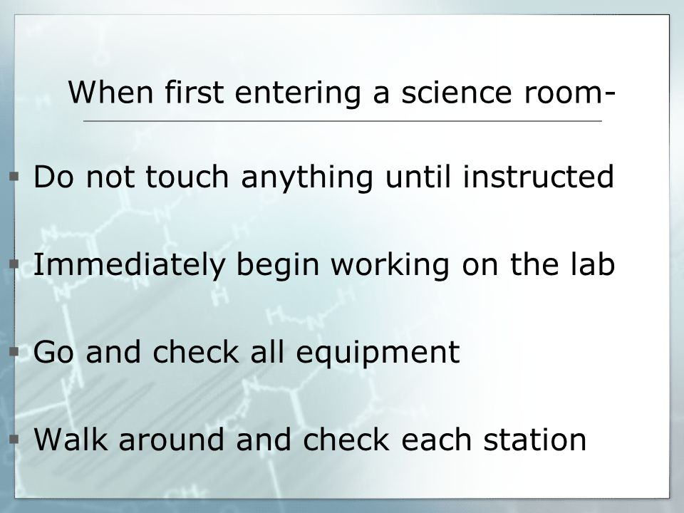 When first entering a science room-
