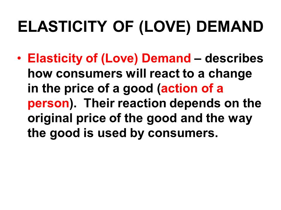 ELASTICITY OF (LOVE) DEMAND