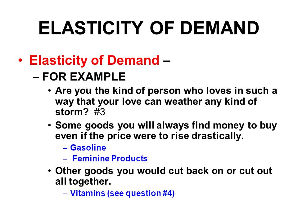 ELASTICITY OF DEMAND Elasticity of Demand – FOR EXAMPLE