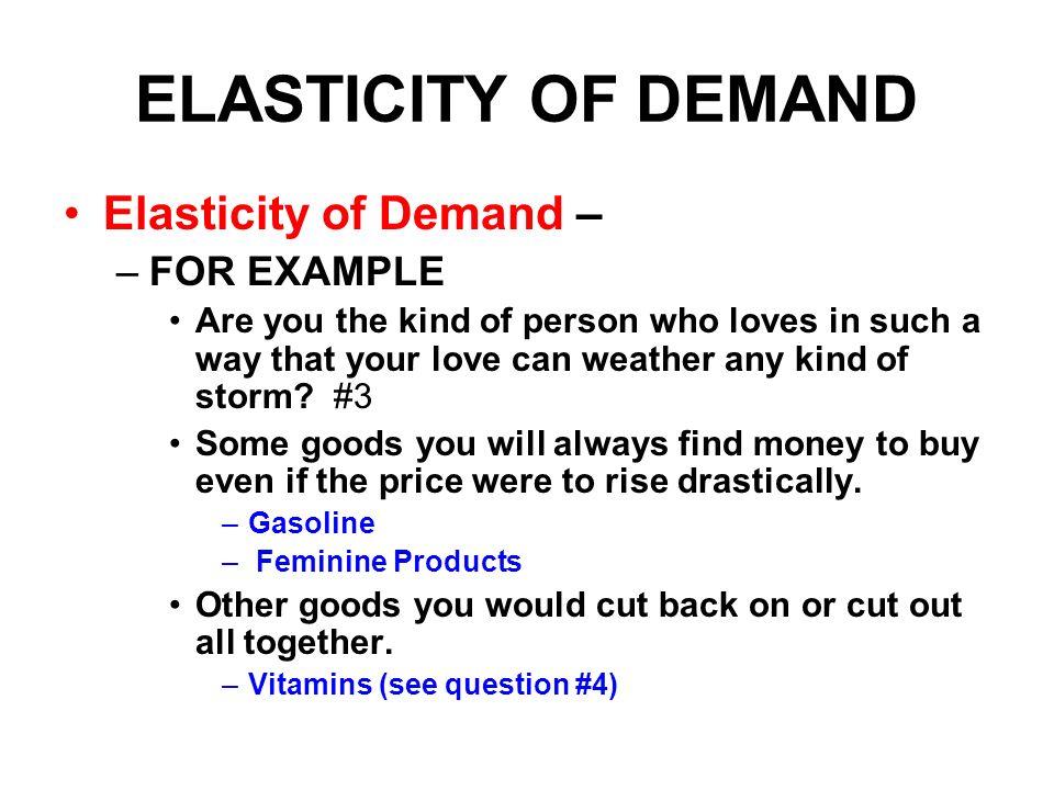 ELASTICITY OF DEMAND Elasticity of Demand – FOR EXAMPLE