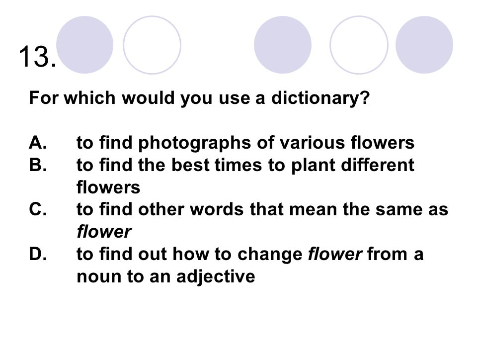 13. For which would you use a dictionary