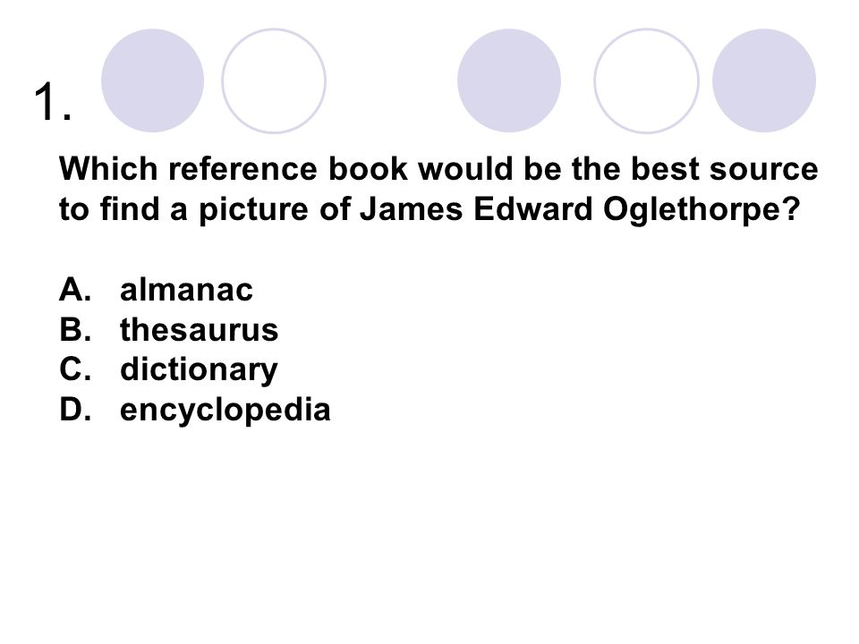 1. Which reference book would be the best source to find a picture of James Edward Oglethorpe A. almanac