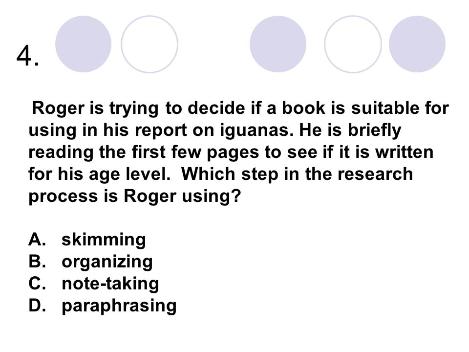 4. A. skimming B. organizing C. note-taking D. paraphrasing