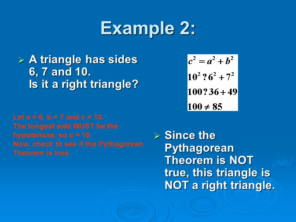 Example 2: A triangle has sides 6, 7 and 10. Is it a right triangle